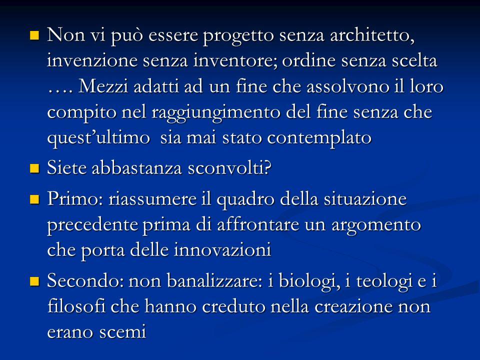Non vi può essere progetto senza architetto, invenzione senza inventore; ordine senza scelta …. Mezzi adatti ad un fine che assolvono il loro compito