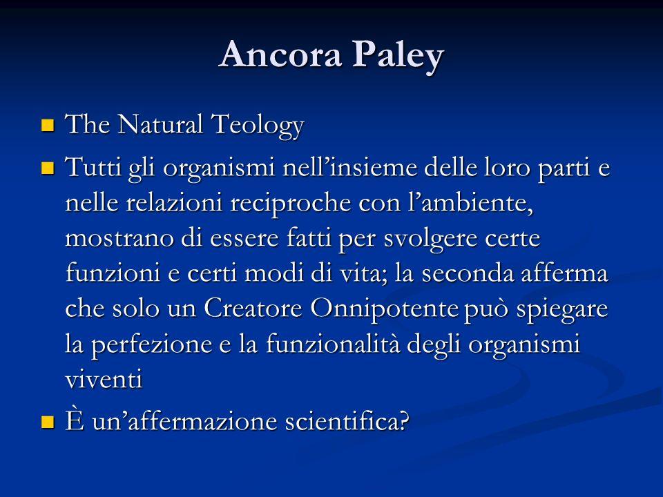 Ancora Paley The Natural Teology The Natural Teology Tutti gli organismi nellinsieme delle loro parti e nelle relazioni reciproche con lambiente, most