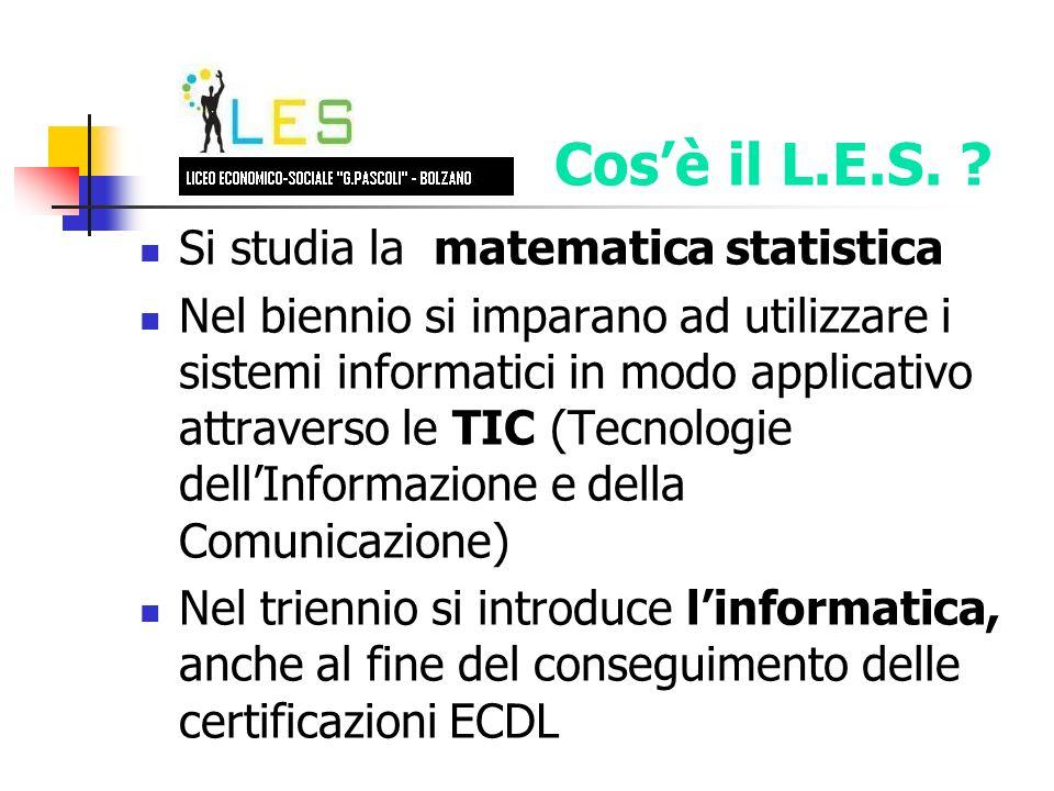 Si studia la matematica statistica Nel biennio si imparano ad utilizzare i sistemi informatici in modo applicativo attraverso le TIC (Tecnologie dellInformazione e della Comunicazione) Nel triennio si introduce linformatica, anche al fine del conseguimento delle certificazioni ECDL Cosè il L.E.S.