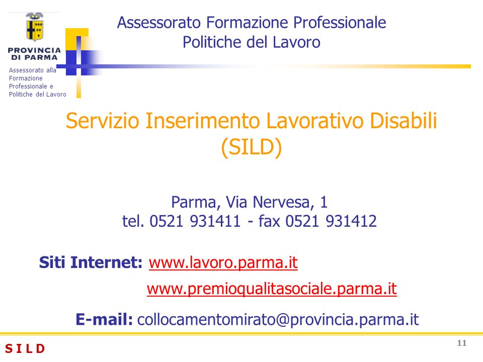 S I L DS I L D Assessorato alla Formazione Professionale e Politiche del Lavoro 11 Parma, Via Nervesa, 1 tel. 0521 931411 - fax 0521 931412 Servizio I