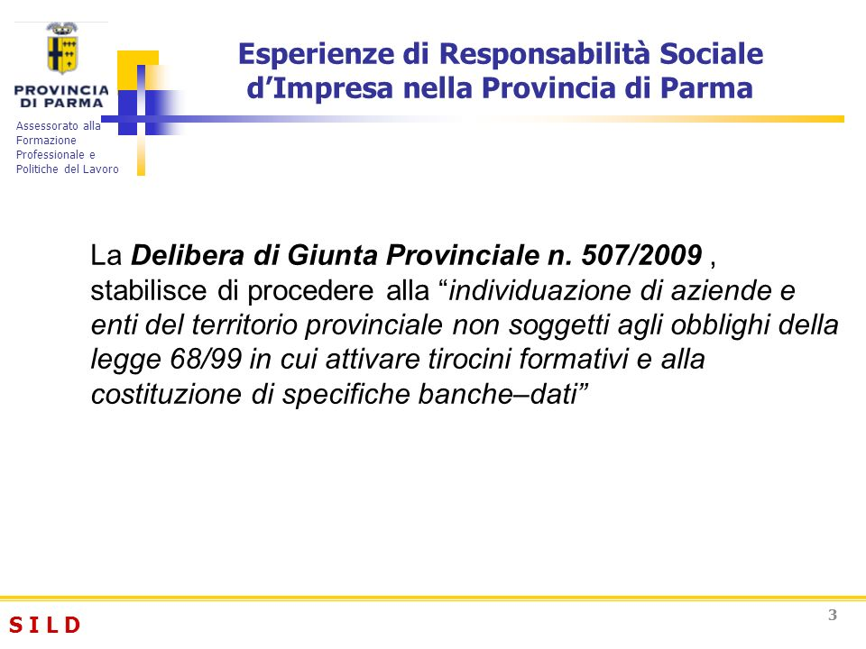 S I L DS I L D Assessorato alla Formazione Professionale e Politiche del Lavoro 33 La Delibera di Giunta Provinciale n. 507/2009, stabilisce di proced