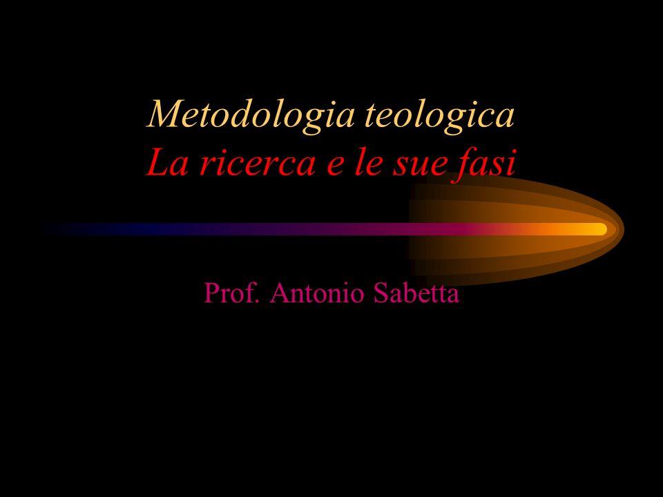 Metodologia teologica La ricerca e le sue fasi Prof. Antonio Sabetta