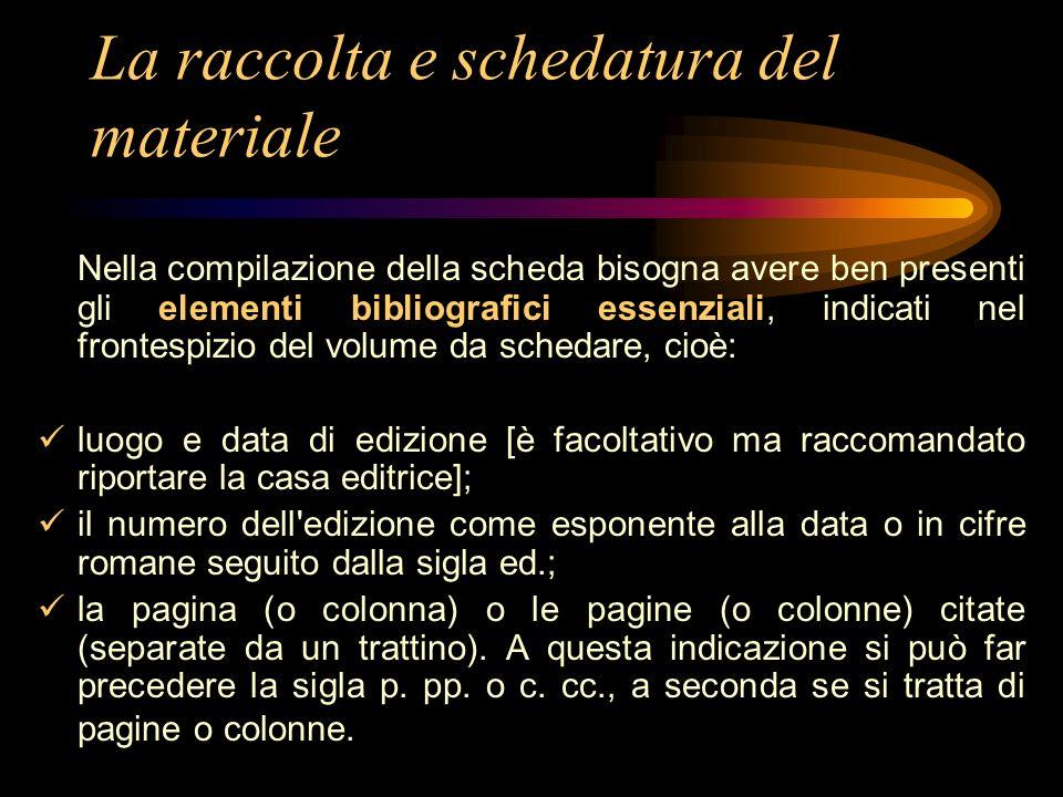 La raccolta e schedatura del materiale Nella compilazione della scheda bisogna avere ben presenti gli elementi bibliografici essenziali, indicati nel