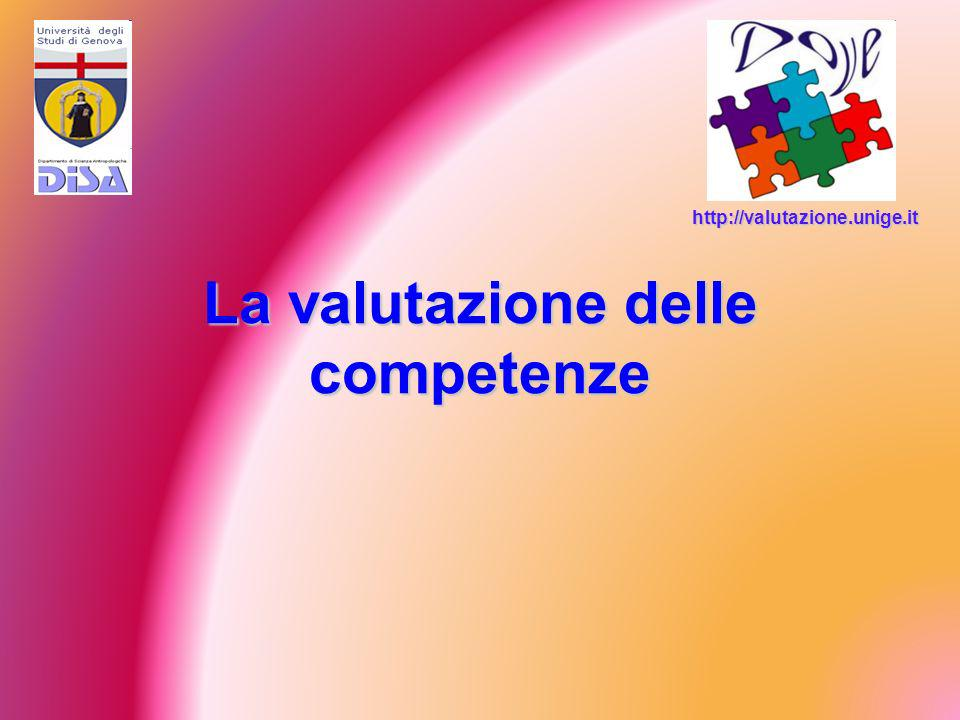 http://valutazione.unige.it La valutazione delle competenze