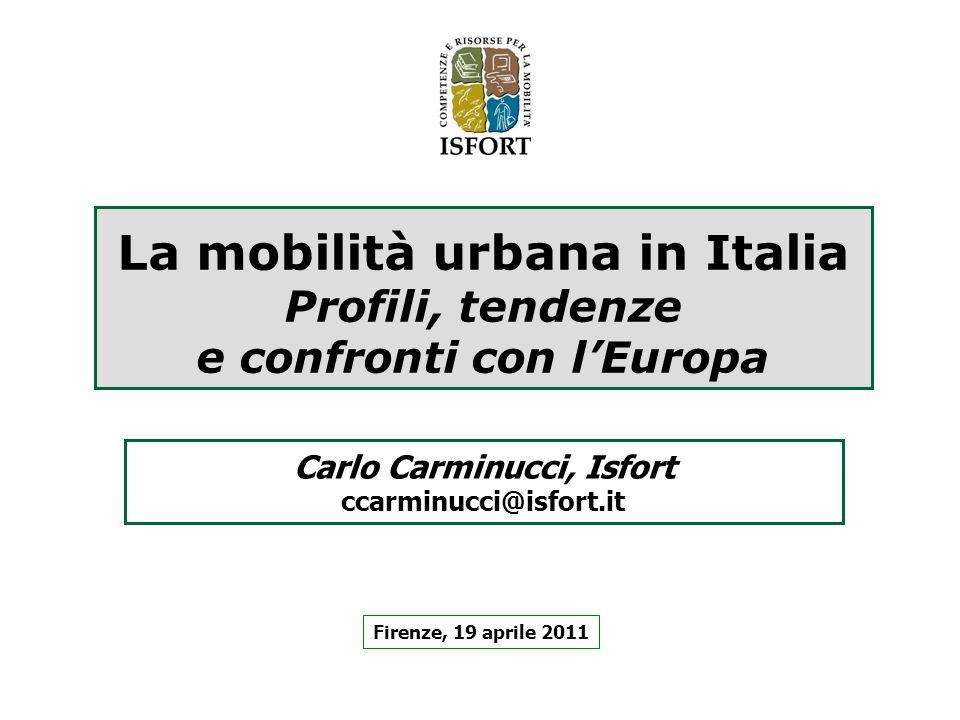 La mobilità urbana in Italia Profili, tendenze e confronti con lEuropa Firenze, 19 aprile 2011 Carlo Carminucci, Isfort ccarminucci@isfort.it