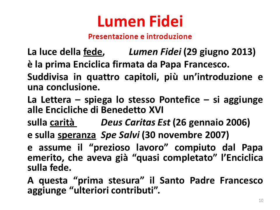 Lumen Fidei Presentazione e introduzione La luce della fede,Lumen Fidei (29 giugno 2013) è la prima Enciclica firmata da Papa Francesco. Suddivisa in