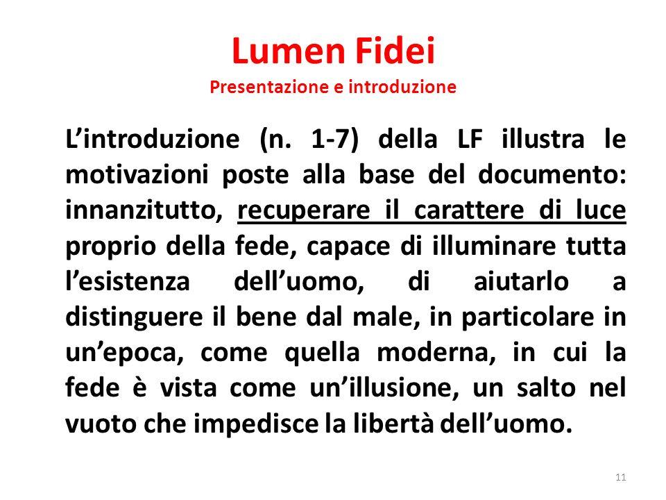 Lumen Fidei Presentazione e introduzione Lintroduzione (n. 1-7) della LF illustra le motivazioni poste alla base del documento: innanzitutto, recupera