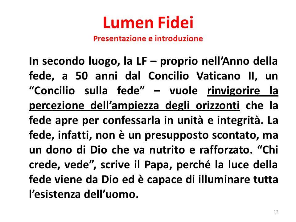 Lumen Fidei Presentazione e introduzione In secondo luogo, la LF – proprio nellAnno della fede, a 50 anni dal Concilio Vaticano II, un Concilio sulla