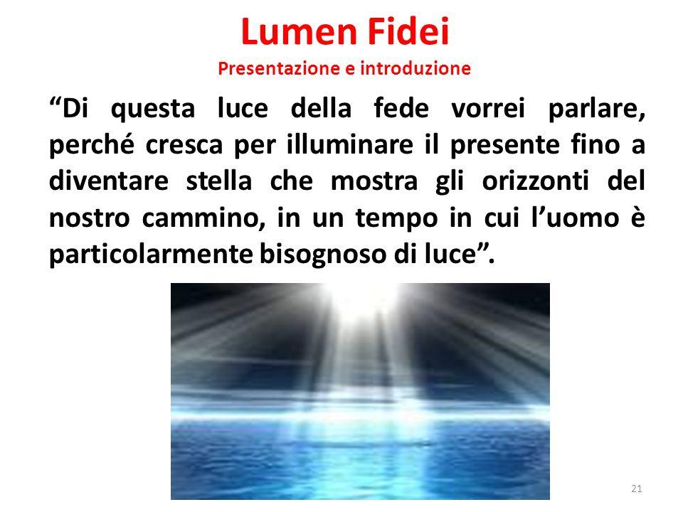 Lumen Fidei Presentazione e introduzione Di questa luce della fede vorrei parlare, perché cresca per illuminare il presente fino a diventare stella ch