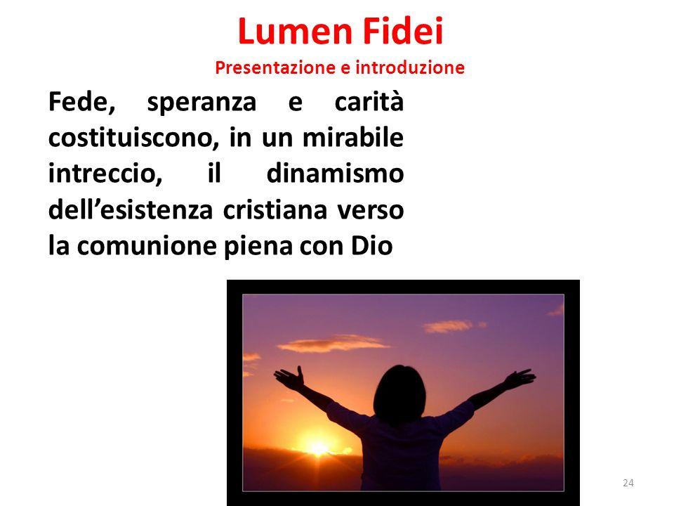 Lumen Fidei Presentazione e introduzione Fede, speranza e carità costituiscono, in un mirabile intreccio, il dinamismo dellesistenza cristiana verso l