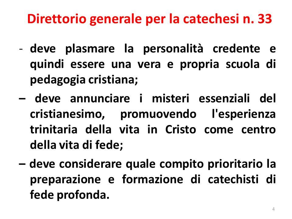 Direttorio generale per la catechesi n. 33 -deve plasmare la personalità credente e quindi essere una vera e propria scuola di pedagogia cristiana; –