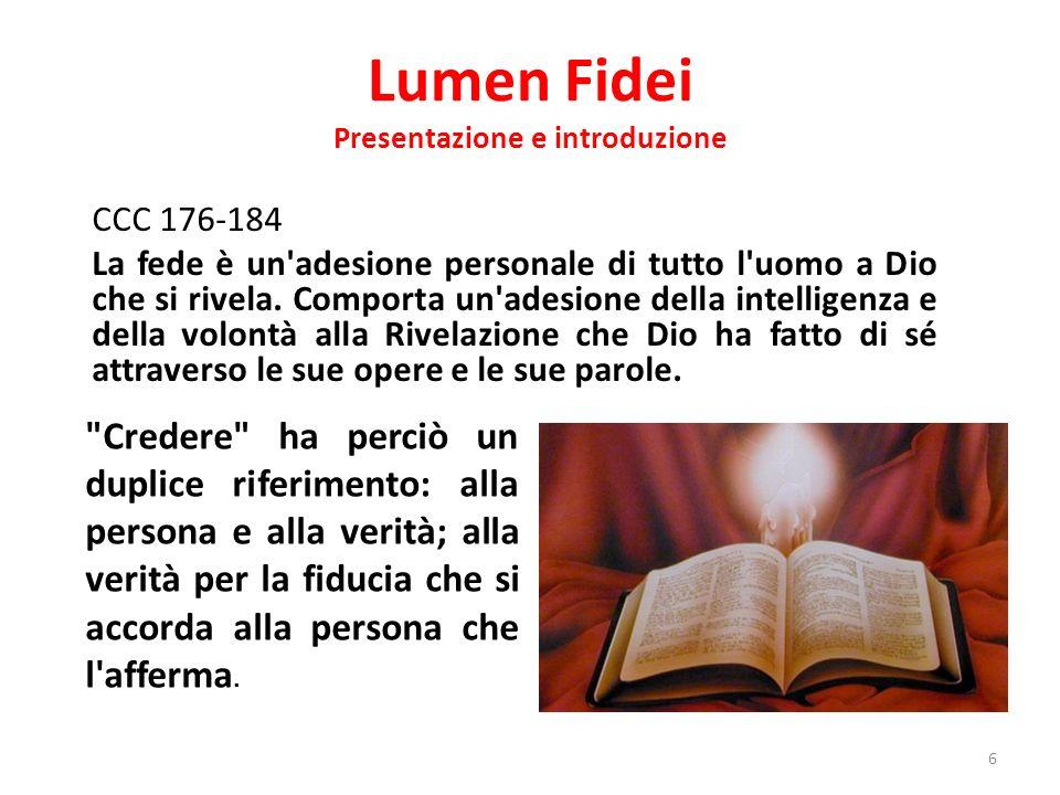 Lumen Fidei Presentazione e introduzione CCC 176-184 La fede è un'adesione personale di tutto l'uomo a Dio che si rivela. Comporta un'adesione della i