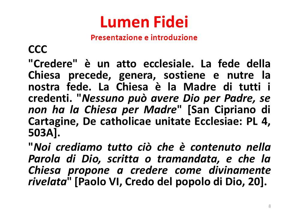 Lumen Fidei Presentazione e introduzione È urgente recuperare il carattere di luce proprio della fede, capace di illuminare tutta lesistenza delluomo.