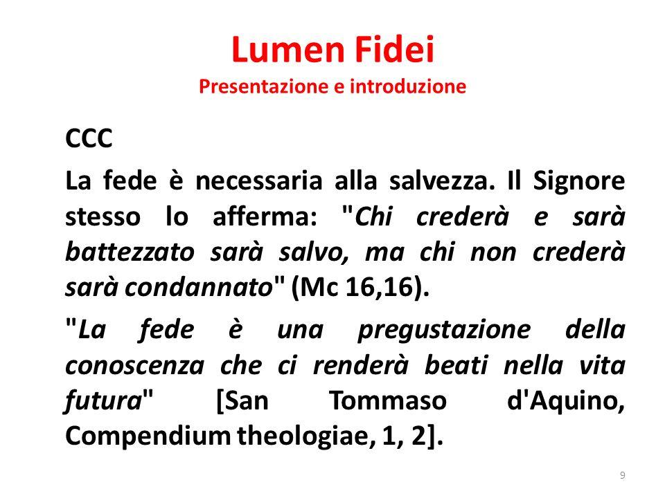 Lumen Fidei Presentazione e introduzione CCC La fede è necessaria alla salvezza. Il Signore stesso lo afferma: