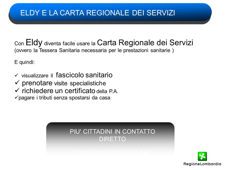 ELDY E LA CARTA REGIONALE DEI SERVIZI Con Eldy diventa facile usare la Carta Regionale dei Servizi (ovvero la Tessera Sanitaria necessaria per le pres