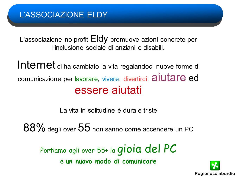 LASSOCIAZIONE ELDY L'associazione no profit Eldy promuove azioni concrete per l'inclusione sociale di anziani e disabili. Internet ci ha cambiato la v