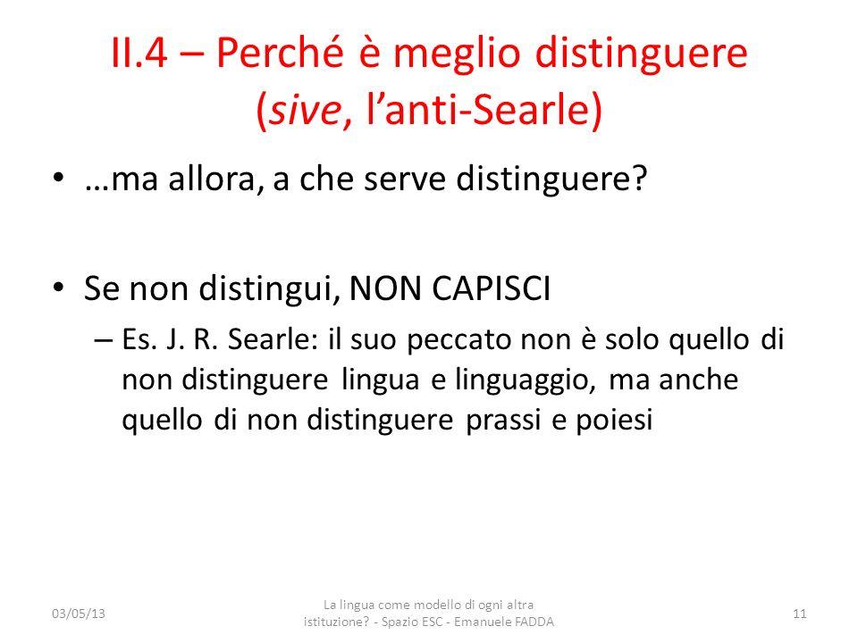 II.4 – Perché è meglio distinguere (sive, lanti-Searle) …ma allora, a che serve distinguere? Se non distingui, NON CAPISCI – Es. J. R. Searle: il suo