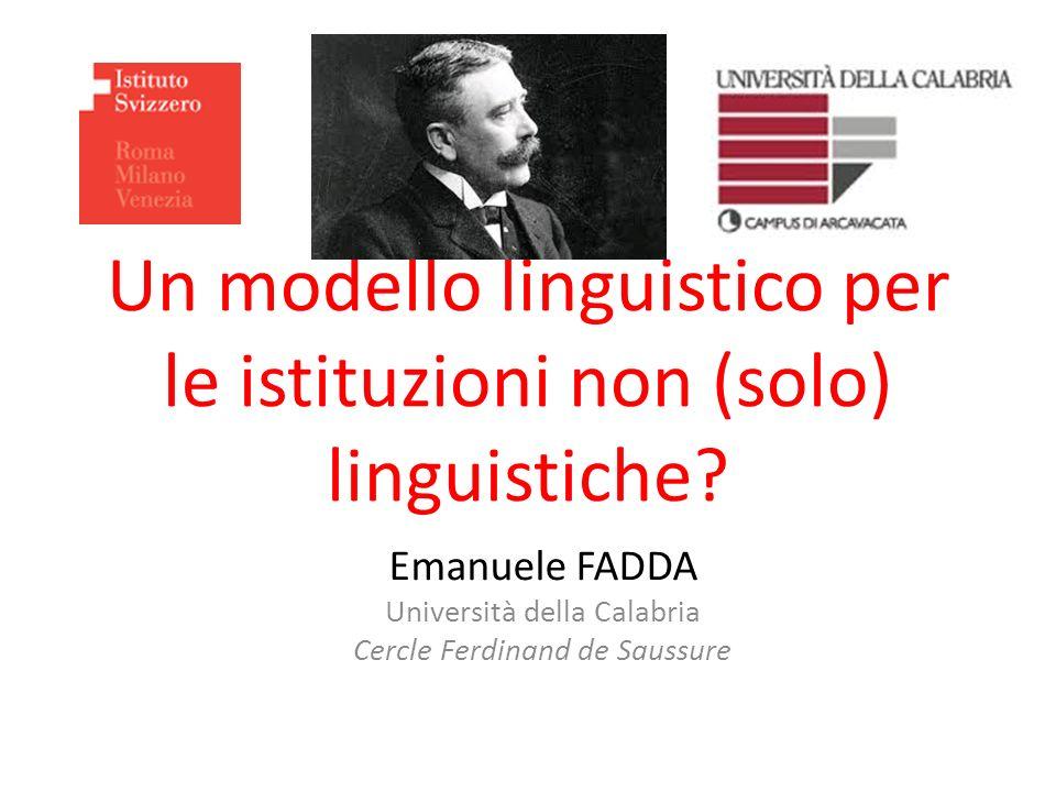 Un modello linguistico per le istituzioni non (solo) linguistiche? Emanuele FADDA Università della Calabria Cercle Ferdinand de Saussure Logo ISR Logo