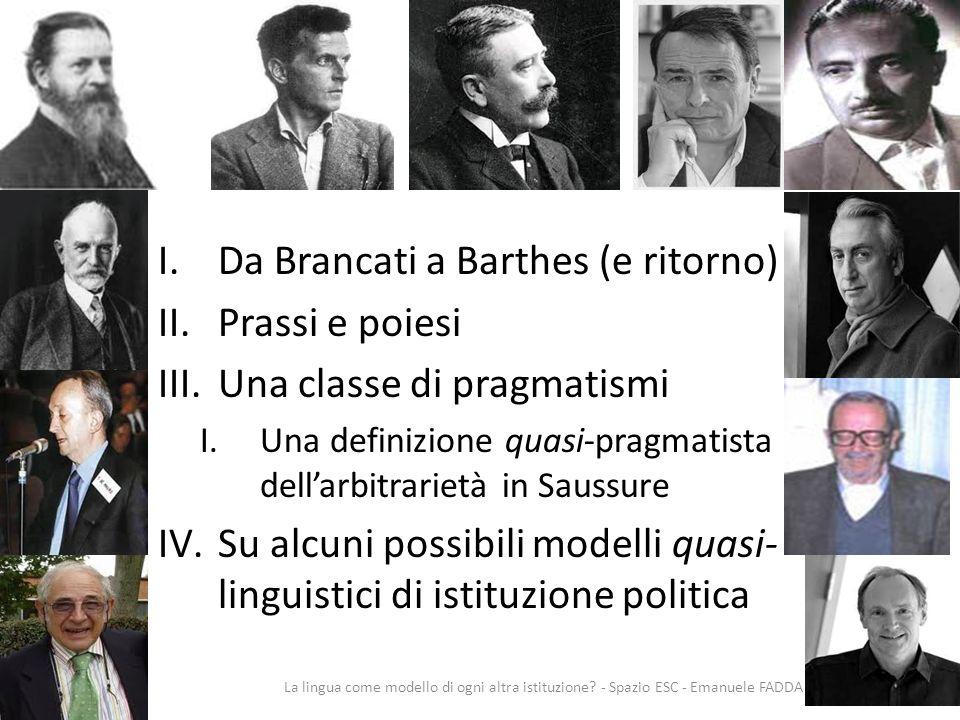 Schema I.Da Brancati a Barthes (e ritorno) II.Prassi e poiesi III.Una classe di pragmatismi I.Una definizione quasi-pragmatista dellarbitrarietà in Sa