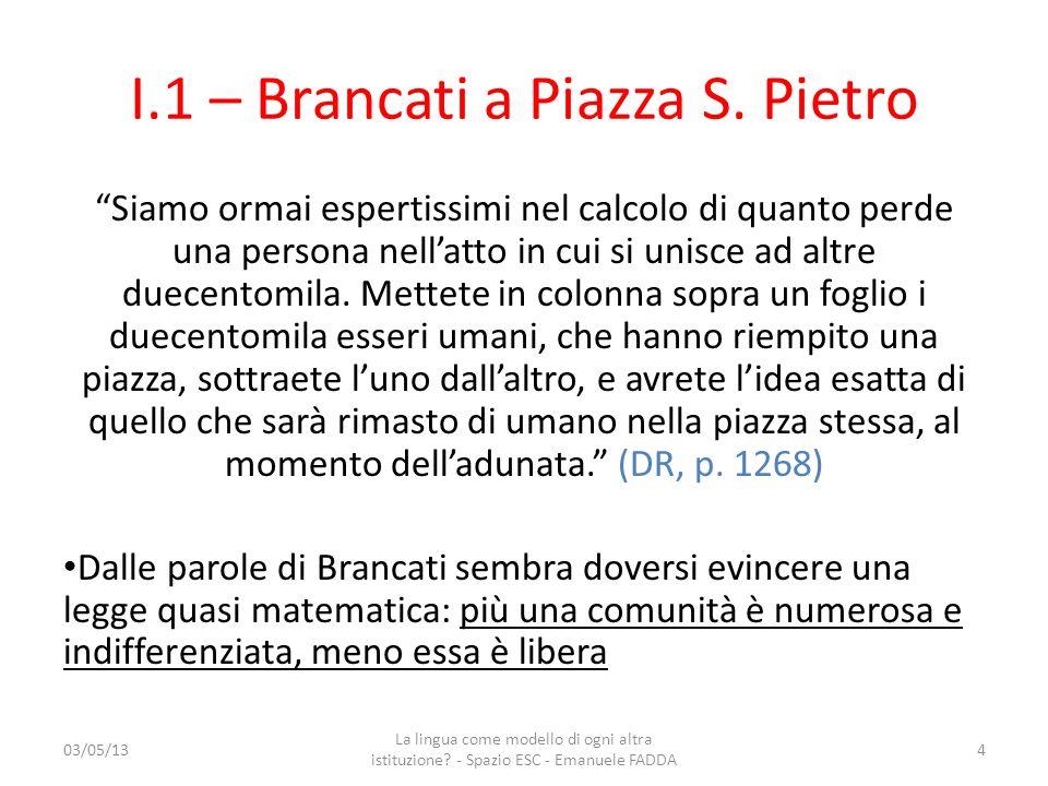 I.1 – Brancati a Piazza S. Pietro Siamo ormai espertissimi nel calcolo di quanto perde una persona nellatto in cui si unisce ad altre duecentomila. Me