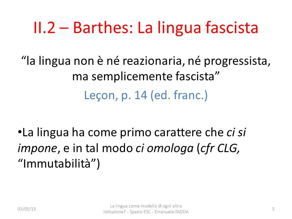 II.2 – Barthes: La lingua fascista la lingua non è né reazionaria, né progressista, ma semplicemente fascista Leçon, p. 14 (ed. franc.) La lingua ha c