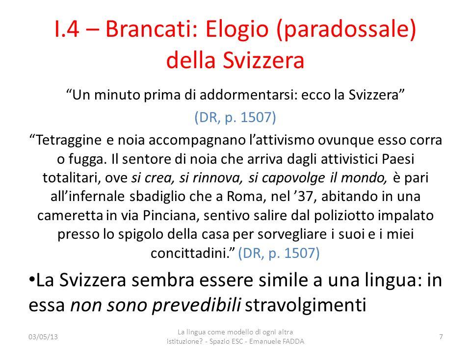 I.4 – Brancati: Elogio (paradossale) della Svizzera Un minuto prima di addormentarsi: ecco la Svizzera (DR, p. 1507) Tetraggine e noia accompagnano la