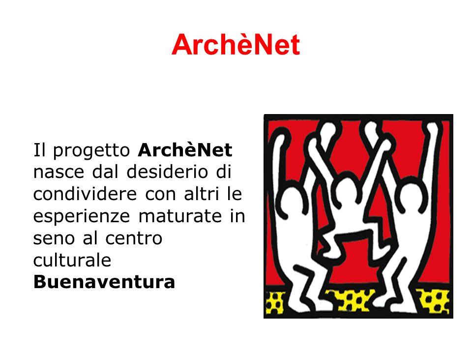 ArchèNet Il progetto ArchèNet nasce dal desiderio di condividere con altri le esperienze maturate in seno al centro culturale Buenaventura