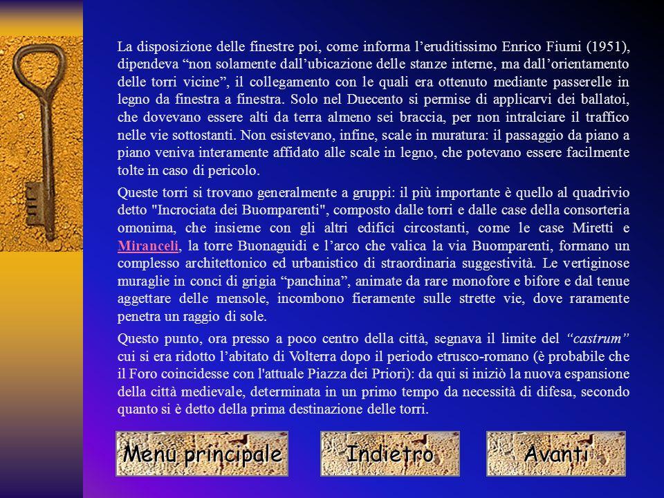 Informazioni generali Entro il vastissimo circuito delle mura Etrusche, in alcuni punti assai ben conservate, Volterra ha mantenuto pressoché intatto