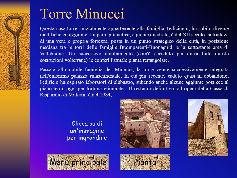 Menu principale Menu principale Torre Minucci Pianta Questa casa-torre, inizialmente appartenente alla famiglia Tedicinghi, ha subito diverse modifiche ed aggiunte.