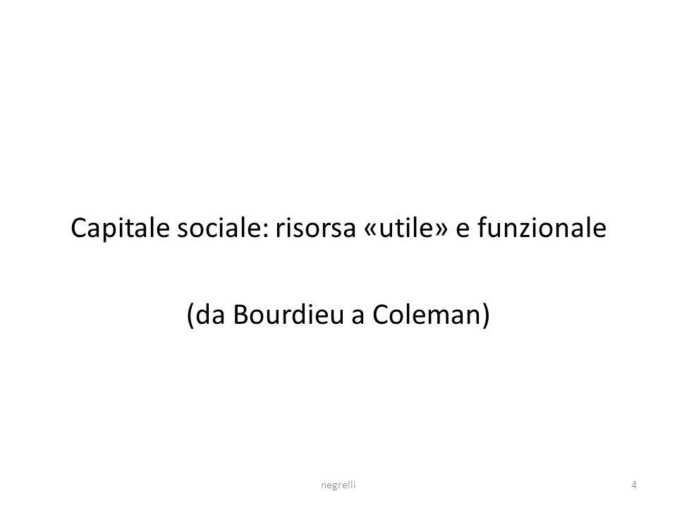 Capitale sociale: risorsa «utile» e funzionale (da Bourdieu a Coleman) negrelli4
