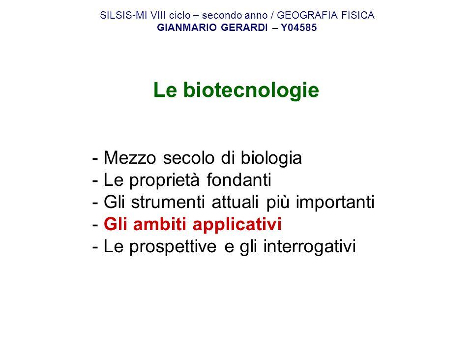 Le biotecnologie - Mezzo secolo di biologia - Le proprietà fondanti - Gli strumenti attuali più importanti - Gli ambiti applicativi - Le prospettive e