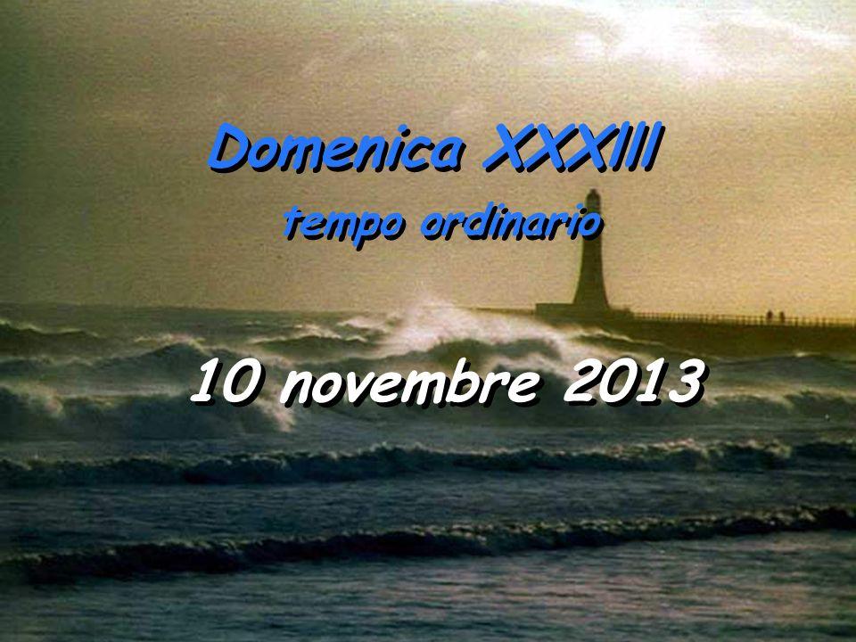 Domenica XXXlll tempo ordinario Domenica XXXlll tempo ordinario 10 novembre 2013