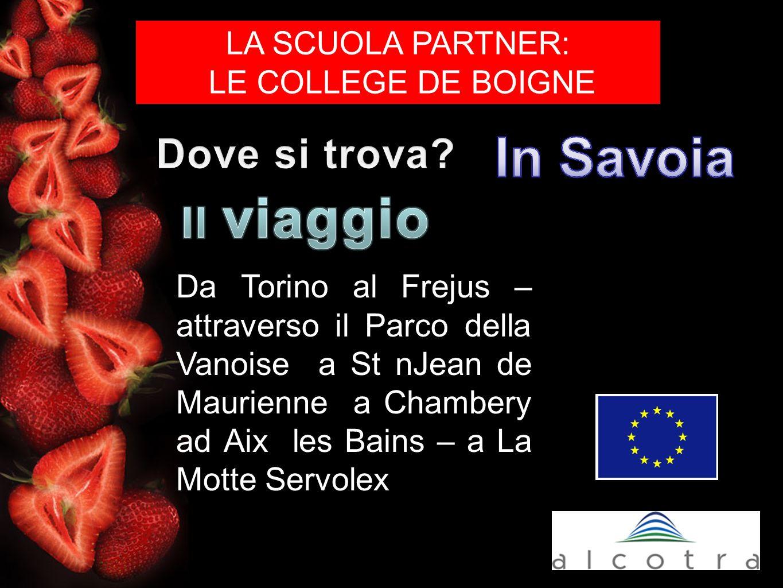 Da Torino al Frejus – attraverso il Parco della Vanoise a St nJean de Maurienne a Chambery ad Aix les Bains – a La Motte Servolex LA SCUOLA PARTNER: LE COLLEGE DE BOIGNE