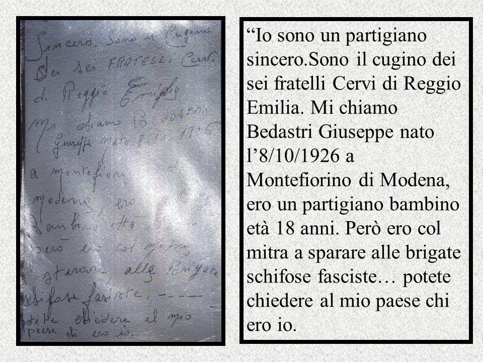Io sono un partigiano sincero.Sono il cugino dei sei fratelli Cervi di Reggio Emilia.