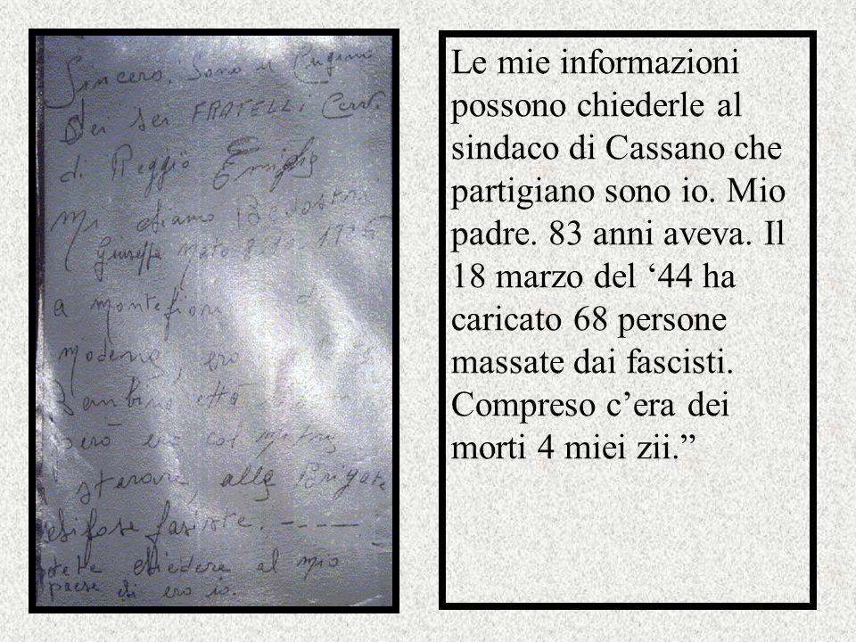 Le mie informazioni possono chiederle al sindaco di Cassano che partigiano sono io.