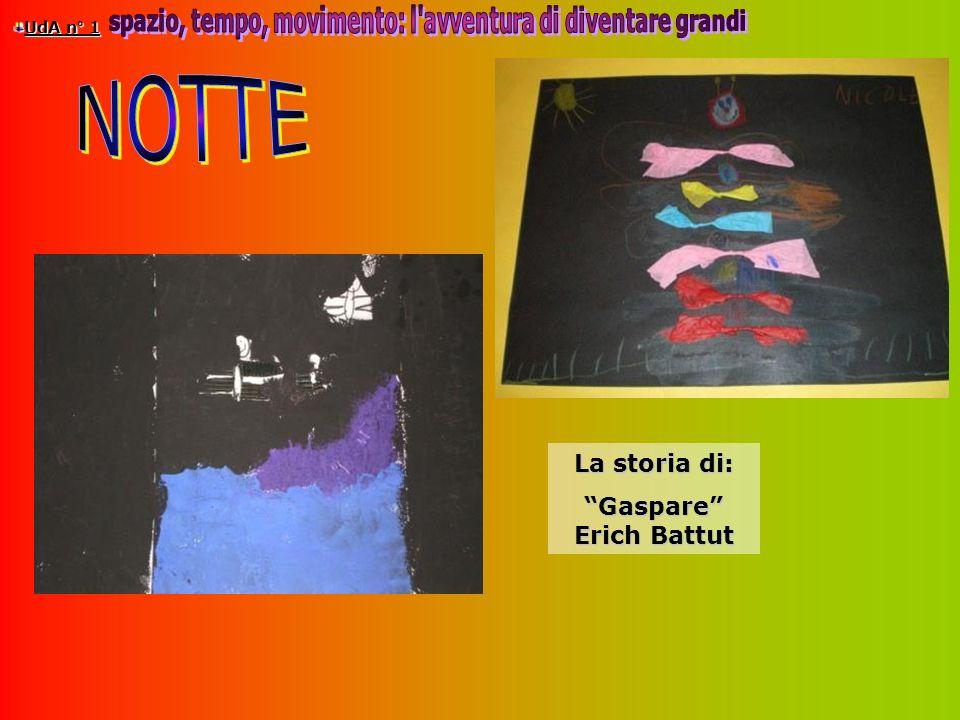 UdA n° 1 La storia di: Gaspare Erich Battut