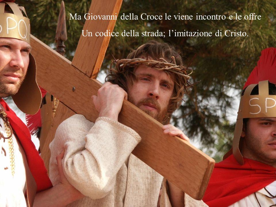 Ma Giovanni della Croce le viene incontro e le offre Un codice della strada; limitazione di Cristo.