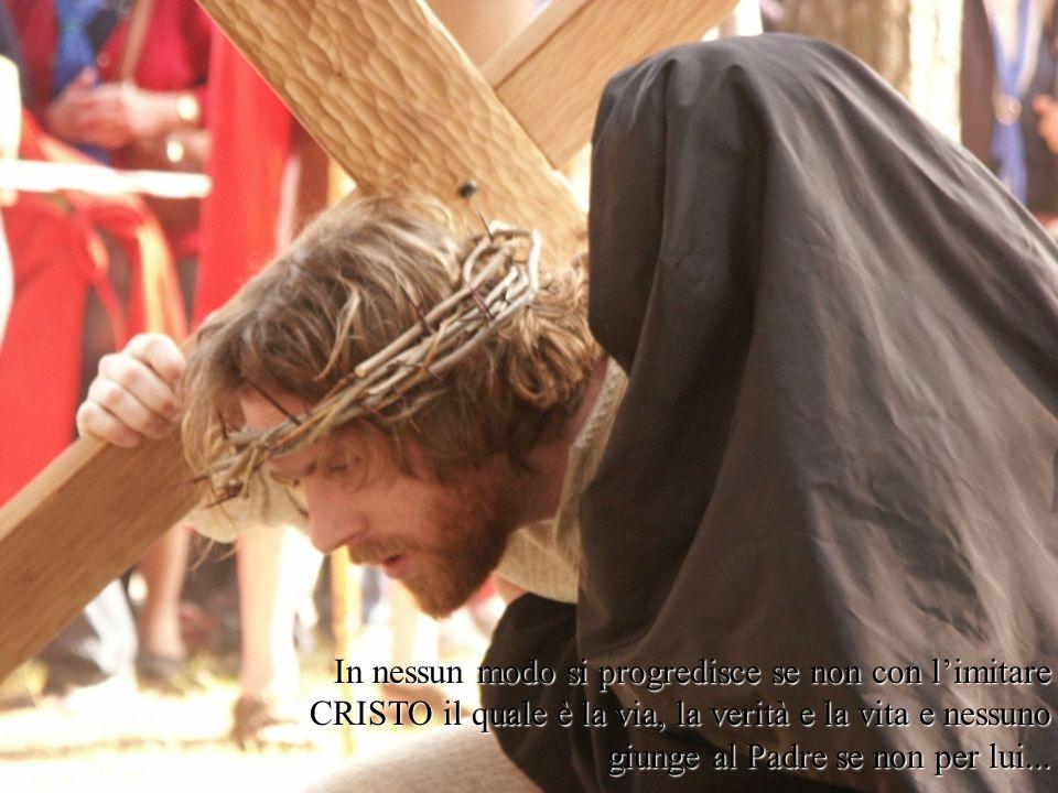 In nessun modo si progredisce se non con limitare CRISTO il quale è la via, la verità e la vita e nessuno giunge al Padre se non per lui...
