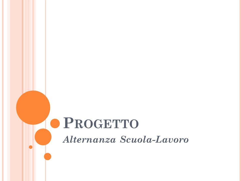 P ROGETTO Alternanza Scuola-Lavoro
