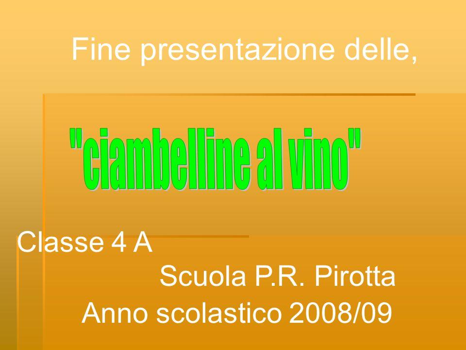 Fine presentazione delle, Classe 4 A Scuola P.R. Pirotta Anno scolastico 2008/09