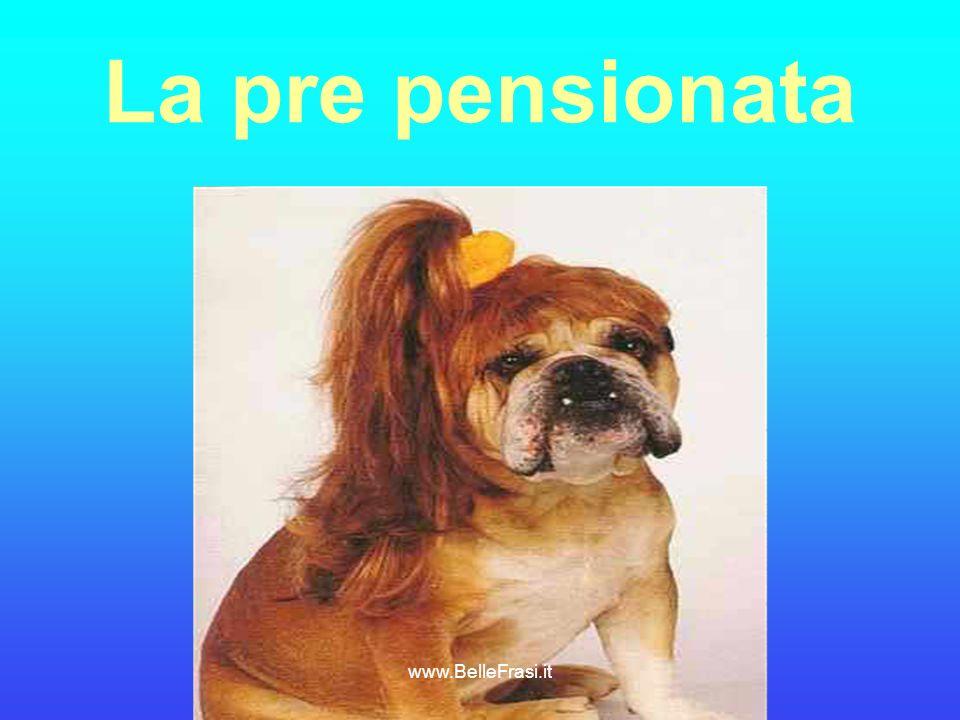 La pre pensionata www.BelleFrasi.it