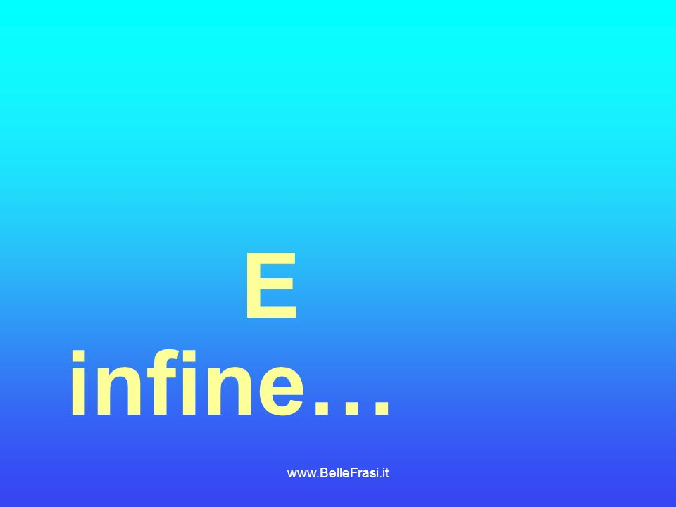 E infine… www.BelleFrasi.it