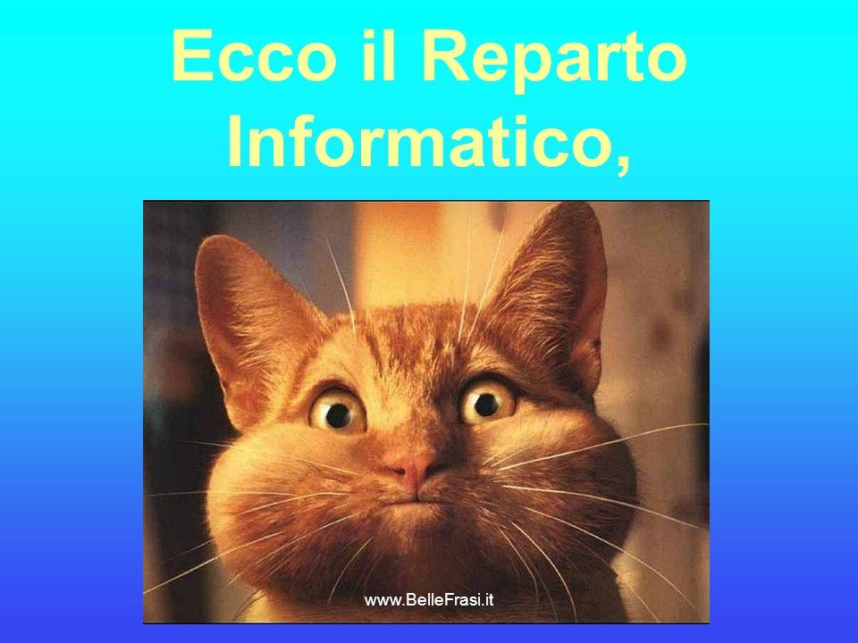 Ecco il Reparto Informatico, www.BelleFrasi.it