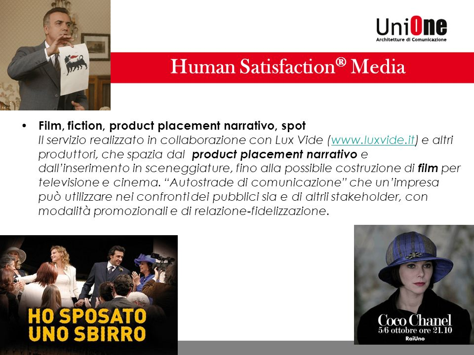 Human Satisfaction ® Media Film, fiction, product placement narrativo, spot Il servizio realizzato in collaborazione con Lux Vide (www.luxvide.it) e a