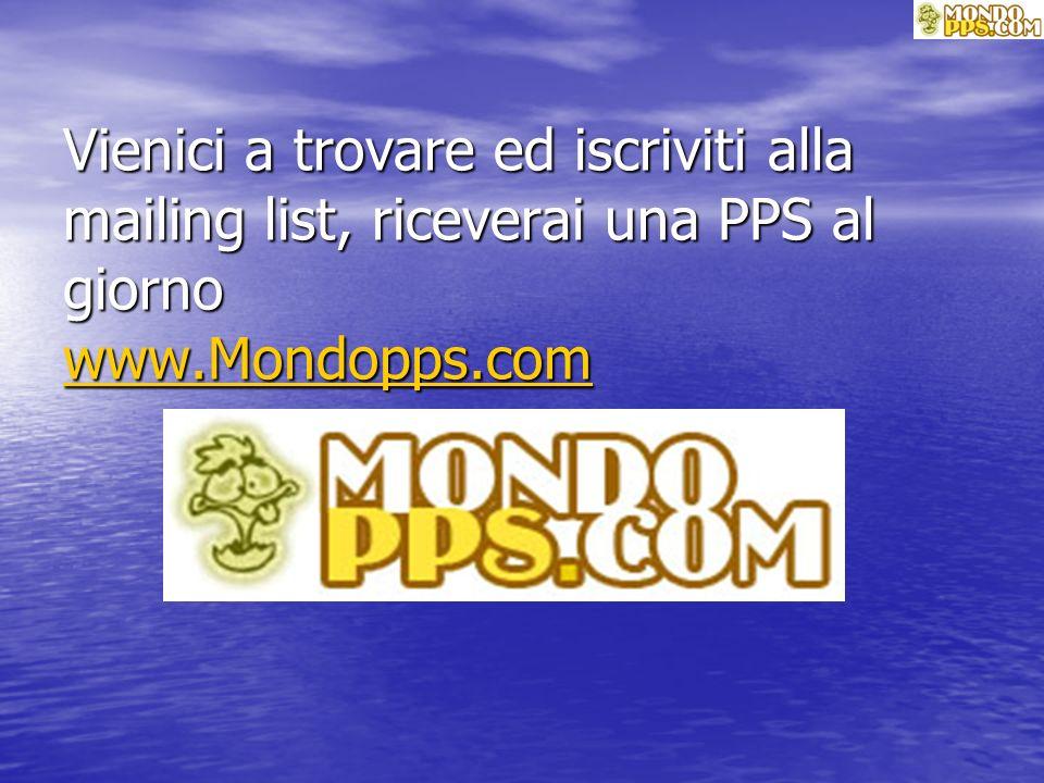 PPS scaricata da Vienici a trovare ed iscriviti alla mailing list, riceverai una PPS al giorno www.Mondopps.com www.Mondopps.com