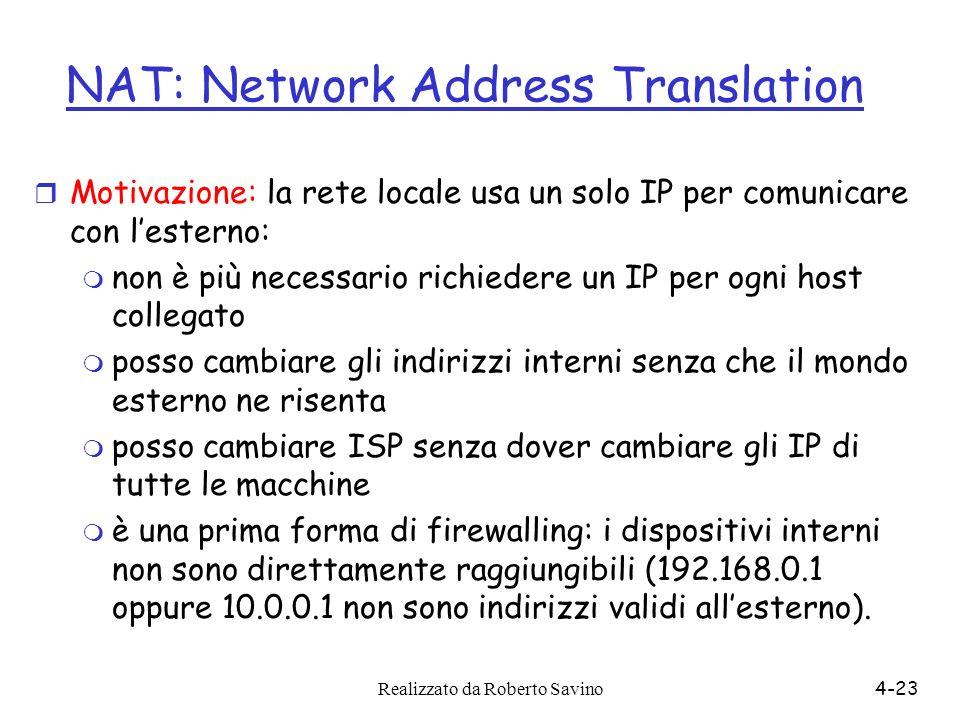 Realizzato da Roberto Savino4-23 NAT: Network Address Translation r Motivazione: la rete locale usa un solo IP per comunicare con lesterno: m non è pi