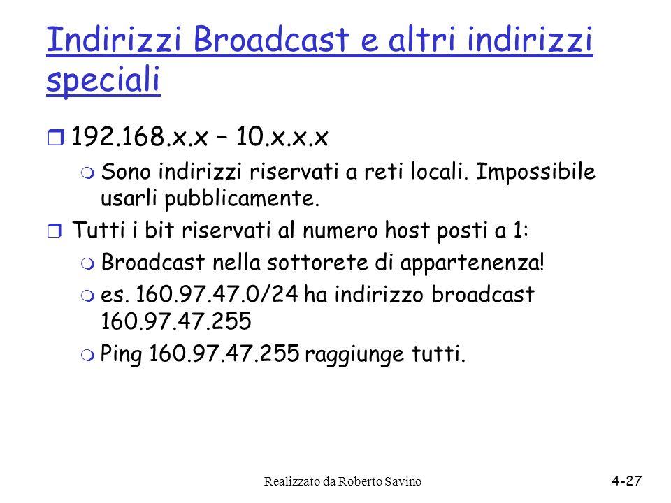 Realizzato da Roberto Savino4-27 Indirizzi Broadcast e altri indirizzi speciali r 192.168.x.x – 10.x.x.x m Sono indirizzi riservati a reti locali. Imp
