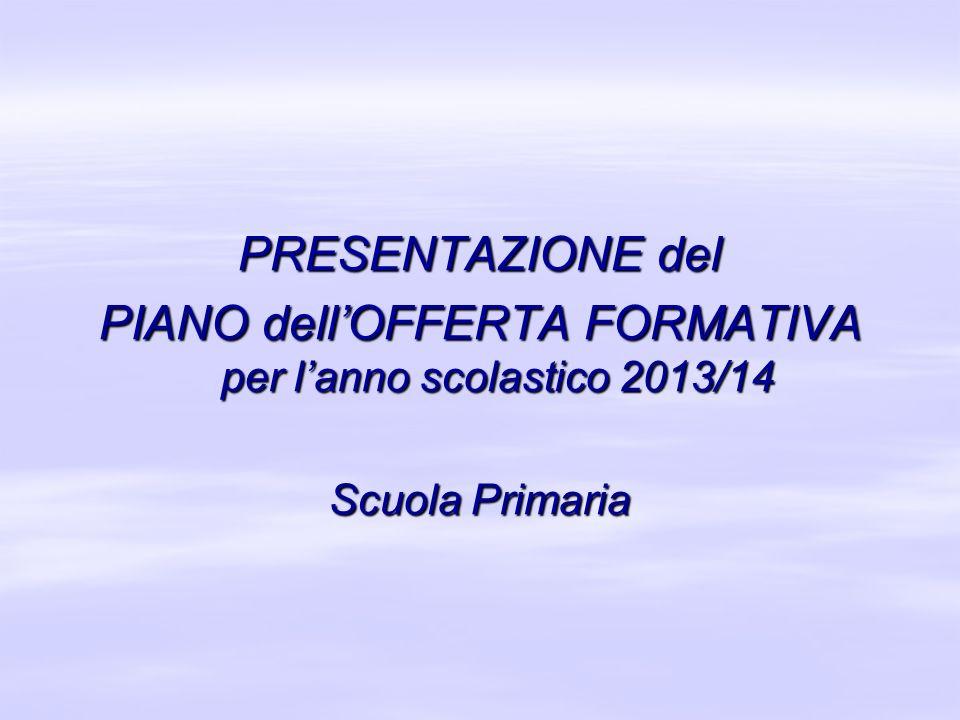 PRESENTAZIONE del PIANO dellOFFERTA FORMATIVA per lanno scolastico 2013/14 Scuola Primaria