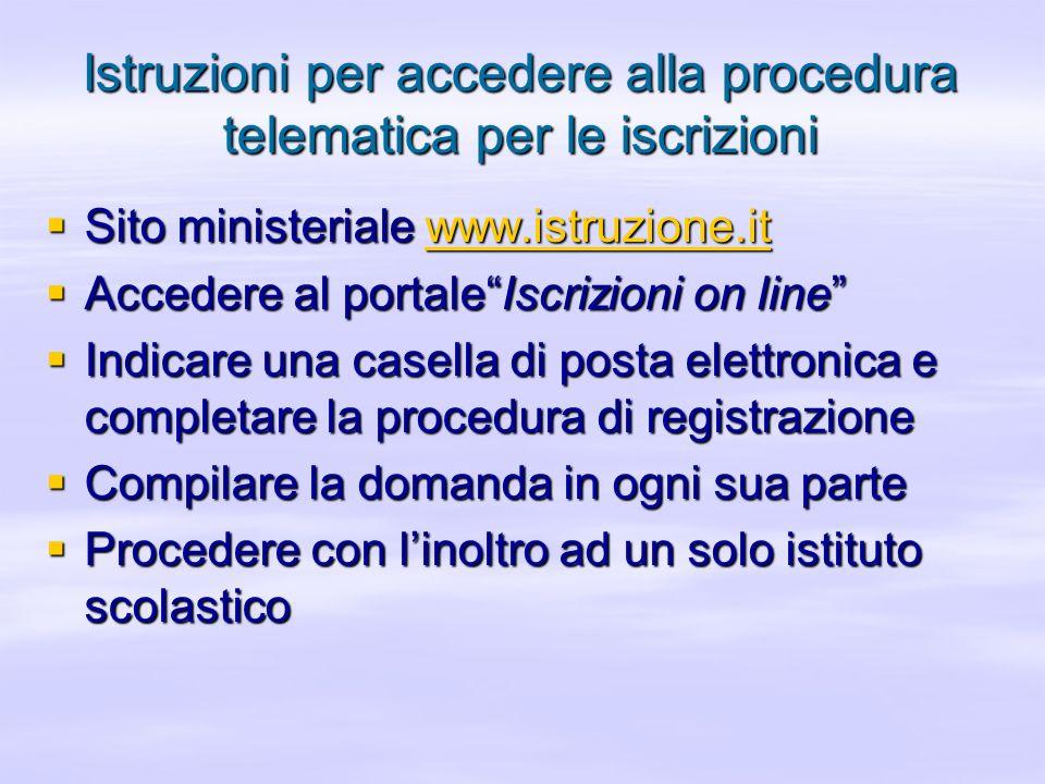Istruzioni per accedere alla procedura telematica per le iscrizioni Sito ministeriale www.istruzione.it Sito ministeriale www.istruzione.itwww.istruzi