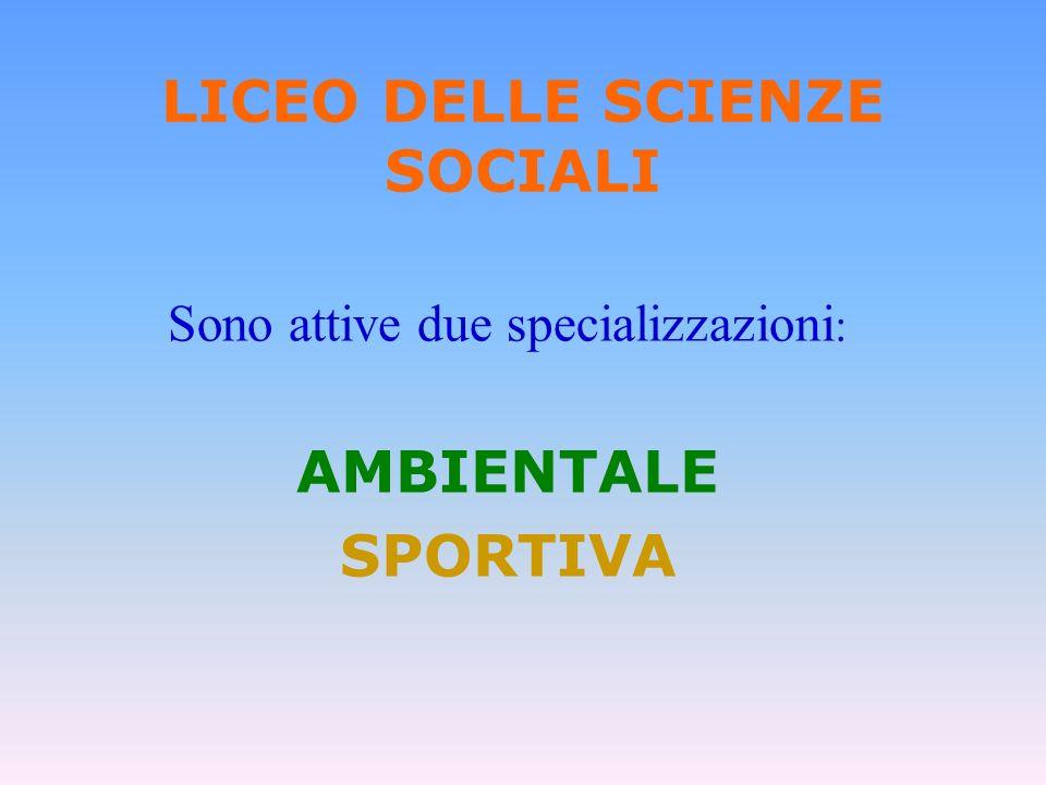 LICEO DELLE SCIENZE SOCIALI Sono attive due specializzazioni : AMBIENTALE SPORTIVA
